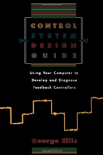 9780122374708: Control System Design Guide: Using your Computer to Develop and Diagnose Feedback Controllers