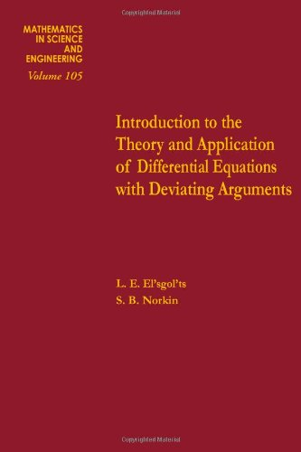 9780122377501: Introduction to the theory and application of differential equations with deviating arguments, Volume 105 (Mathematics in Science and Engineering)
