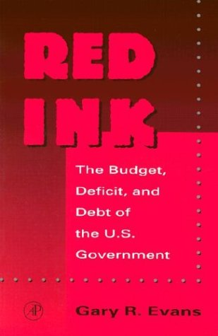 9780122440809: Red Ink: The Budget, Deficit, and Debt of the U.S. Government