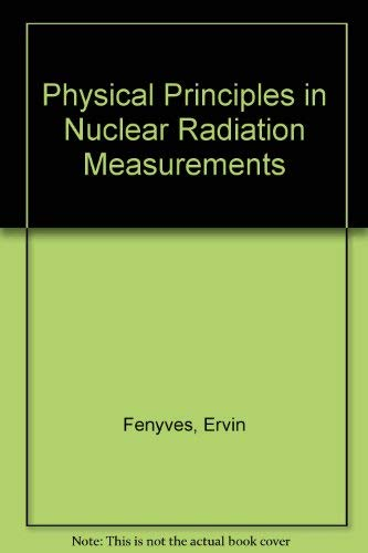 9780122531507: The Physical Principles Of Nuclear Radiation Measurements