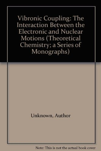 9780122572401: Vibronic Coupling: The Interaction Between the Electronic and Nuclear Motions (Theoretical Chemistry; a Series of Monographs)