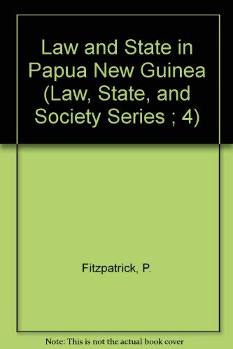Law and State in Papua New Guinea (Law, State, and Society Series ; 4) (0122578805) by Fitzpatrick, Peter