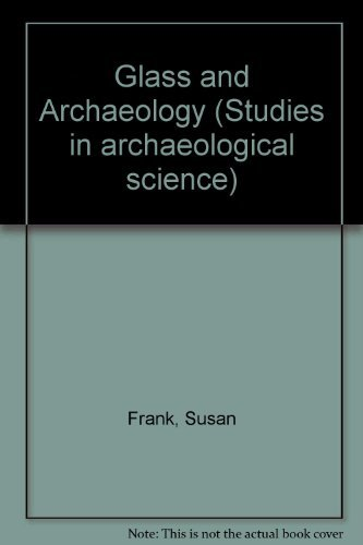 9780122656200: Glass and Archaeology (Studies in archaeological science)