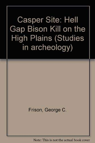 9780122685507: Casper Site: Hell Gap Bison Kill on the High Plains (Studies in archeology)