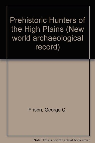 Prehistoric Hunters of the High Plains (New World Archaeological Record)