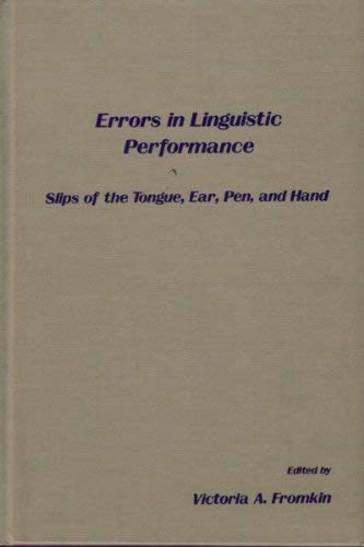 Errors in Linguistic Performance: Slips of the Tongue, Ear, Pen and Hand: Fromkin, Victoria A (...