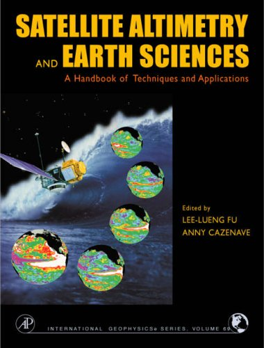 9780122695452: Satellite Altimetry and Earth Sciences: A Handbook of Techniques and Applications (International Geophysics)