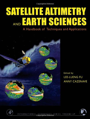 9780122695452: Satellite Altimetry and Earth Sciences, Volume 69: A Handbook of Techniques and Applications (International Geophysics)