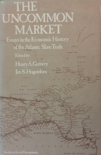 9780122798504: Uncommon Market: Essays in the Economic History of the Atlantic Slave Trade (Studies in social discontinuity)