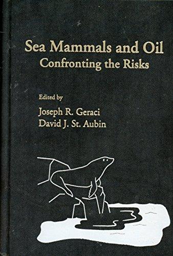 Sea Mammals and Oil: Confronting the Risks: Geraci, J. R.
