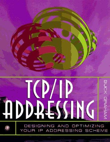 9780122946301: TCP/IP Addressing: Designing and Optimizing Your IP Addressing Scheme