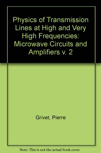 9780123036025: Physics of Transmission Lines at High and Very High Frequencies: Microwave Circuits and Amplifiers v. 2