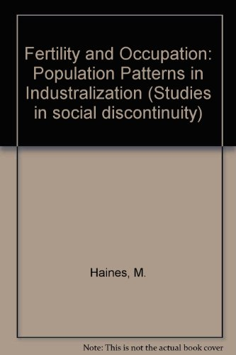 Fertility and Occupation: Population Patterns in Industrialization.: Haines, Michael R.