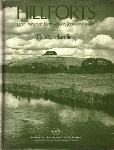 9780123247506: Hill Forts: Later Prehistoric Earthworks in Britain and Ireland