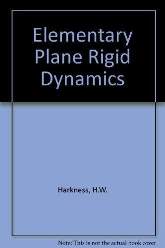 Elementary Plane Rigid Dynamics.: Harkness, H W