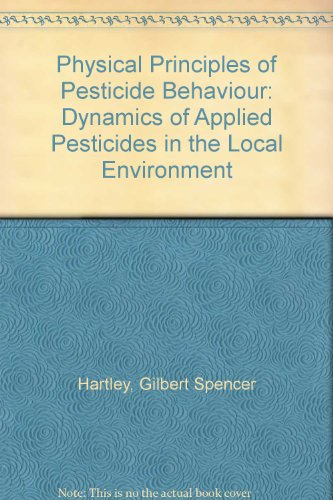9780123284020: Physical Principles of Pesticide Behaviour: Dynamics of Applied Pesticides in the Local Environment
