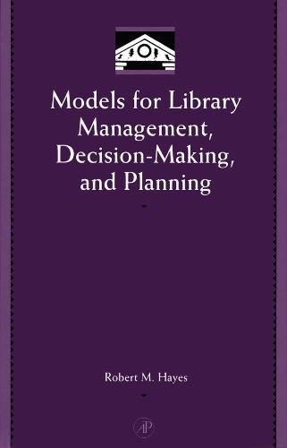 Models for Library Management, Decision-Making, and Planning: Robert M. Hayes