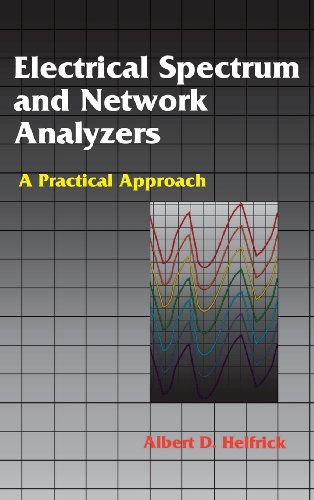 Electrical Spectrum and Network Analyzers : A Practical Approach