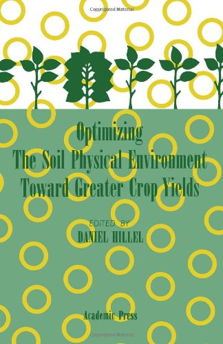 9780123485403: Optimizing the Soil Physical Environment Toward Greater Crop Yields