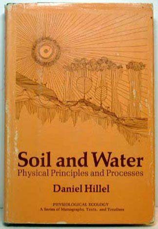 9780123485502: Soil and Water: Physical Principles and Processes (Physiological Ecology)