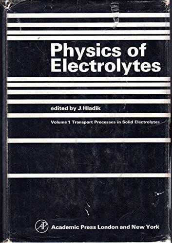 Physics of Electrolytes: Vol 1 Transport Processes in Solid Electrolytes: Editor-J. Hladik