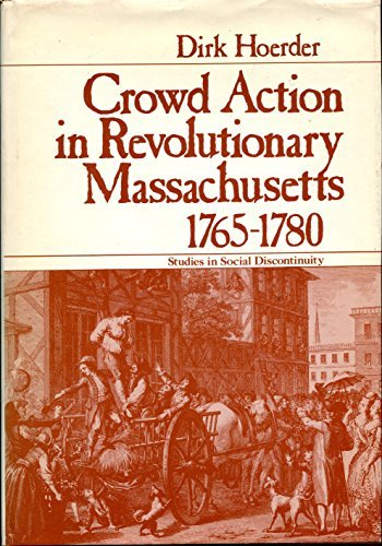 9780123516503: Crowd Action in Revolutionary Massachusetts, 1765-80 (Studies in social discontinuity)