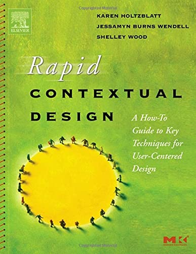 9780123540515: Rapid Contextual Design: A How-to Guide to Key Techniques for User-Centered Design