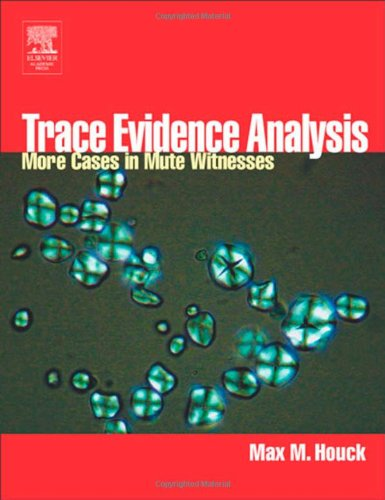 9780123567611: Trace Evidence Analysis: More Cases in Forensic Microscopy and Mute Witnesses