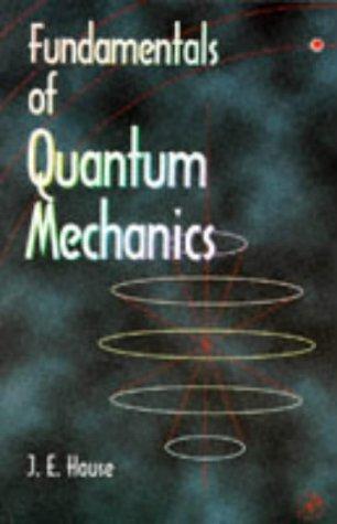 Fundamentals of Quantum Mechanics: James E. House