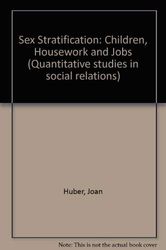 9780123584809: Sex Stratification: Children, Housework and Jobs (Quantitative studies in social relations)