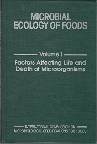 9780123635013: Microbial Ecology of Foods: Factors Affecting Life and Death of Microorganisms v. 1 (Microorganisms in foods)
