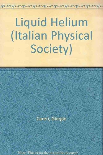 Liquid Helium (Proceedings of the International School: Careri, G.