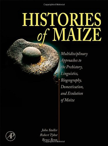 9780123693648: Histories of Maize: Multidisciplinary Approaches to the Prehistory, Linguistics, Biogeography, Domestication, and Evolution of Maize