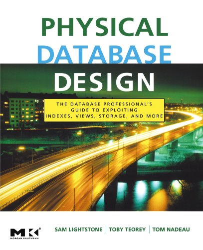 9780123693891: Physical Database Design: The Database Professional's Guide to Exploiting Indexes, Views, Storage, and More (The Morgan Kaufmann Series in Data Management Systems)