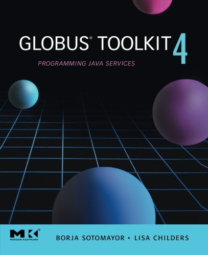 9780123694041: Globus Toolkit 4, : Programming Java Services (The Morgan Kaufmann Series in Networking)