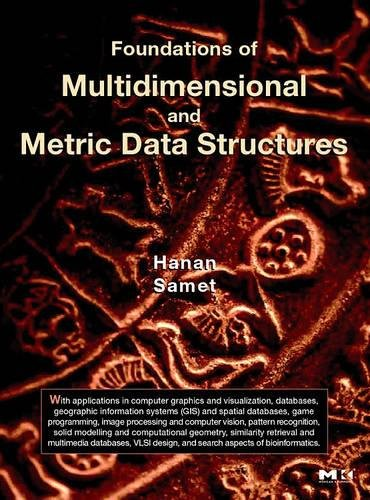 9780123694461: Foundations of Multidimensional and Metric Data Structures (The Morgan Kaufmann Series in Computer Graphics)