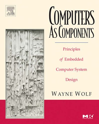 9780123694591: Computers as Components: Principles of Embedded Computing System Design (The Morgan Kaufmann Series in Computer Architecture and Design)