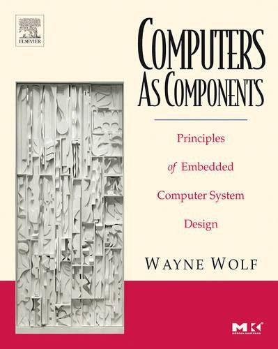 9780123694591: Computers as Components: Principles of Embedded Computing System Design