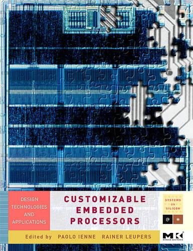 9780123695260: Customizable Embedded Processors, Volume .: Design Technologies and Applications (Systems on Silicon)