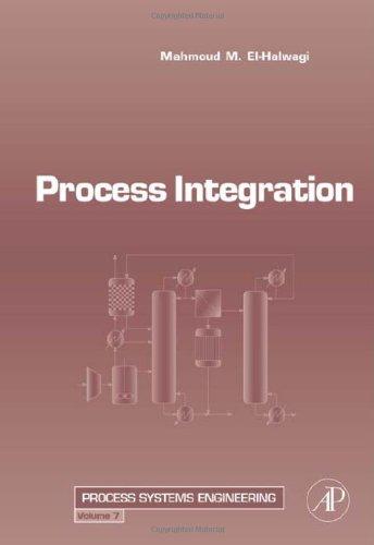 Process Integration, Volume 7 (Process Systems Engineering): El-Halwagi, Mahmoud M.
