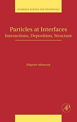 9780123705419: Particles at Interfaces, Volume 21: Interactions, Deposition, Structure (Interface Science and Technology)