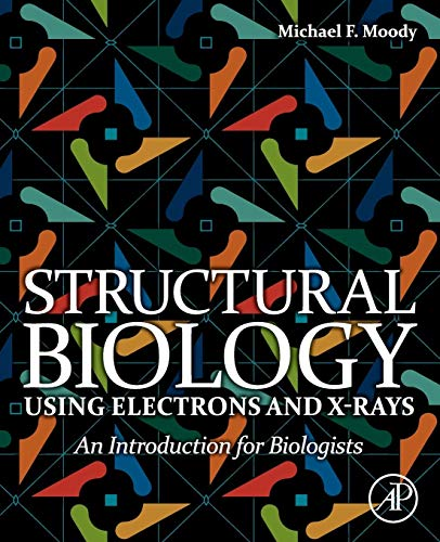 9780123705815: Structural Biology Using Electrons and X-Rays: An Introduction for Biologists