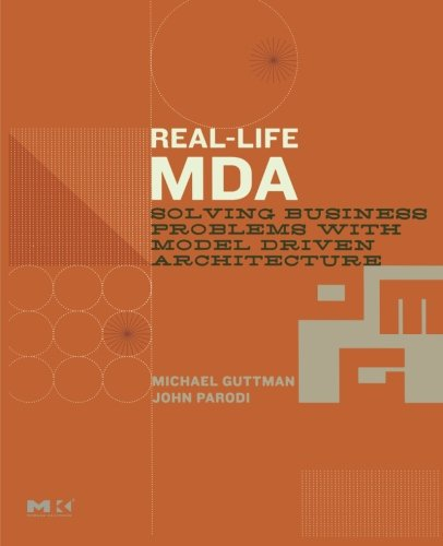 9780123705921: Real-Life MDA: Solving Business Problems with Model Driven Architecture (The MK/OMG Press)