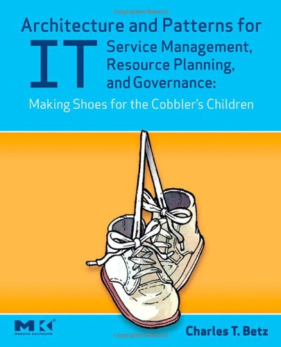 9780123705938: Architecture and Patterns for IT Service Management, Resource Planning, and Governance: Making Shoes for the Cobbler's Children
