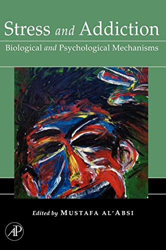 Stress and Addiction: Biological and Psychological Mechanisms: Editor-Mustafa al'Absi
