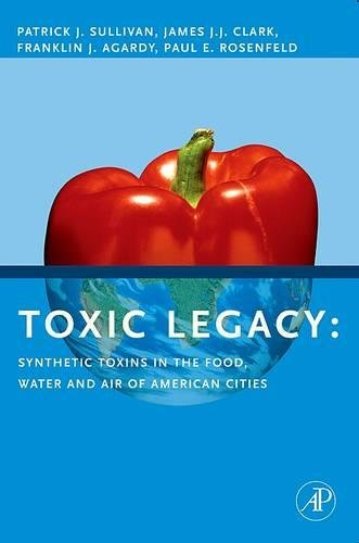9780123706409: Toxic Legacy: Synthetic Toxins in the Food, Water and Air of American Cities