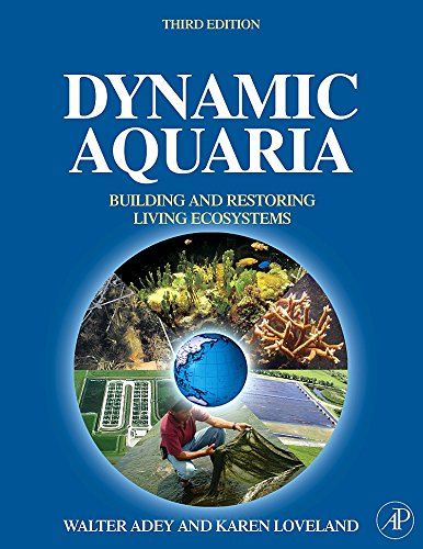 Dynamic Aquaria, Third Edition: Building Living Ecosystems: Loveland, Karen, Adey,