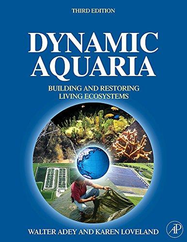 Dynamic Aquaria: Building Living Ecosystems: Walter H. Adey,