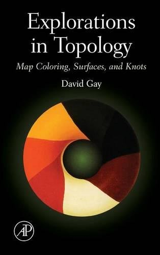 9780123708588: Explorations in Topology: Map Coloring, Surfaces, and Knots