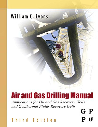 9780123708953: Air and Gas Drilling Field Guide: Applications for Oil and Gas Recovery Wells and Geothermal Fluids Recovery Wells, 3rd Edition